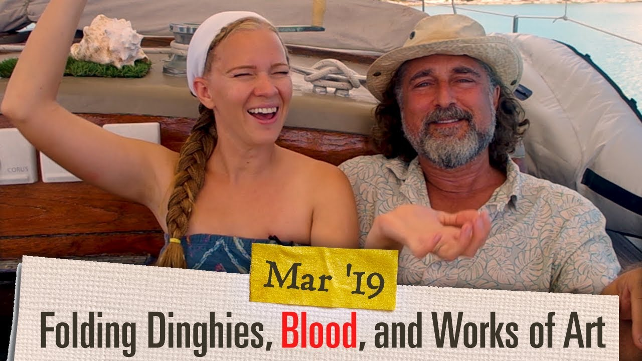 Blood, Folding Dinghy, and Works of Art [March 2019 Adventure Log ]