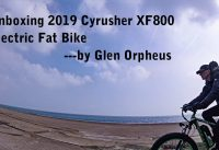 [ DH ] Unboxing and Reviews for 2019 Cyrusher XF800 Electric Fat Bike by Glen Orpheus
