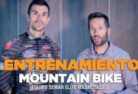 ENTRENAMIENTO ESPECÍFICO MOUNTAIN BIKE | Equipo Semar Elite Masmusculo