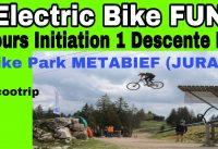 F6. Electric Bike FUN : COURS d' Initiation DH au Bike Park de Métabief