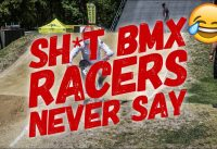 SH*T BMX RACERS NEVER SAY