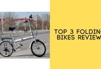 Top 3 Folding Bikes Reviews - Best Folding Bikes