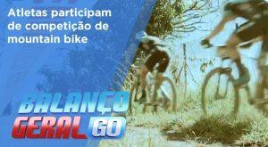 BG - Atletas participam de competição de mountain bike - 25-06-2018