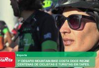 1º DESAFIO MOUNTAIN BIKE COSTA DOCE REÚNE CENTENAS DE CICLISTAS E TURISTAS EM TAPES.
