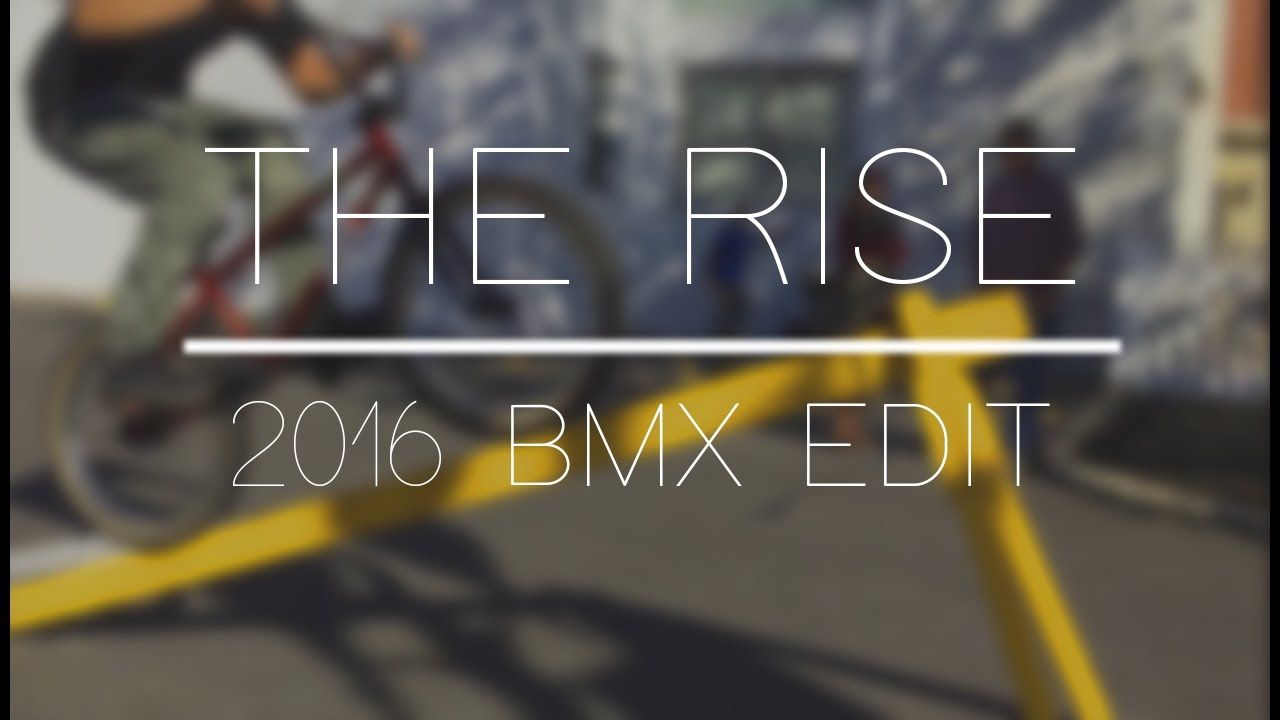 2016 BMX EDIT the rise by kyle padilla