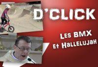 D'Click - Les BMX et Hallelujah !