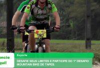 DESAFIE SEUS LIMITES E PARTICIPE DO 1º DESAFIO MOUNTAIN BIKE DE TAPES.