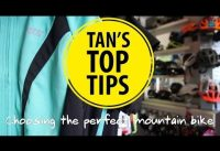 Tan's Top Tips - Choosing the perfect mountain bike