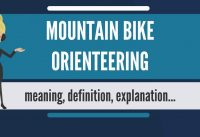 What is MOUNTAIN BIKE ORIENTEERING? What does MOUNTAIN BIKE ORIENTEERING mean?
