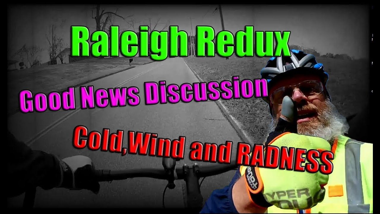 NOT FOR KIDS!!Raleigh Redux Town Good News Chat 3 31 19