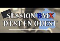 SESSION BMX TRIP EST OUEST