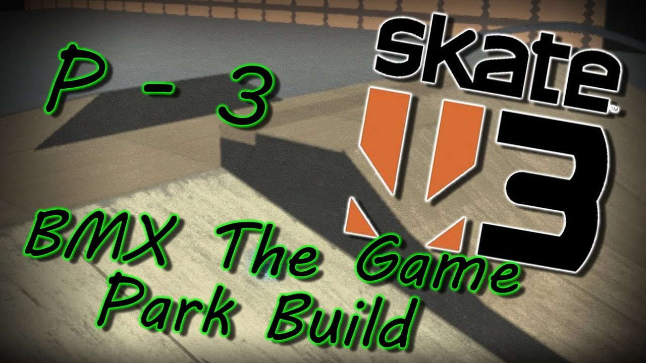 Skate 3 - BMX The Game v.184 Park Build - Part 3